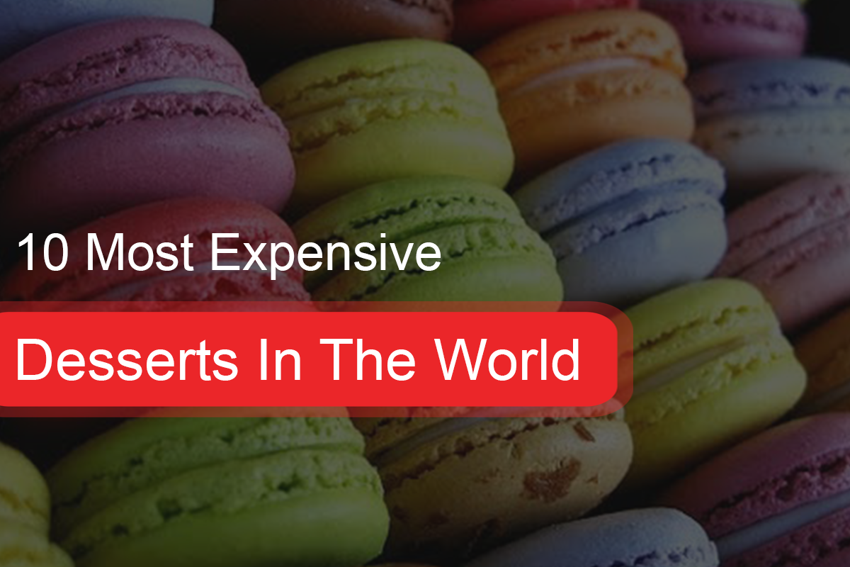 10 Most Expensive Desserts In The World