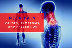 NECK PAIN: CAUSES, SYMPTOMS, AND PREVENTION