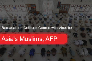 Ramadan on Collision Course with Virus for Asia's Muslims; AFP