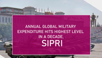 ToAnnual Global Military Expenditure Hits Highest Level in a Decade, SIPRI