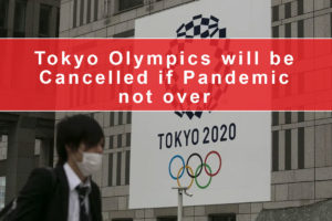 Tokyo Olympics will be Cancelled if Pandemic not over