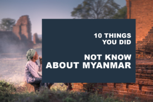 10 Things You Did Not Know About Myanmar
