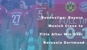 Bundesliga: Bayern Munich Close to Title After Win Over Borussia Dortmund
