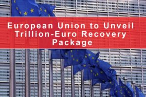 European Union to Unveil Trillion-Euro Recovery Package