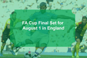 FA Cup Final Set for August 1 in England