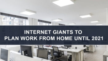 Internet Giants to Plan Work From Home until 2021