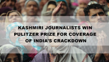 Kashmiri Journalists win Pulitzer Prize for coverage of India's Crackdown