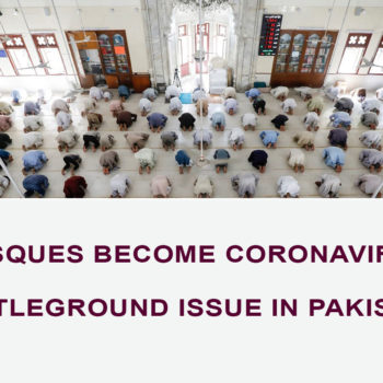 Mosques become Coronavirus Battleground Issue in Pakistan