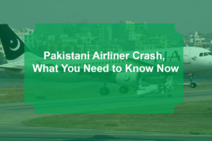 Pakistani Airliner Crash, What You Need to Know Now
