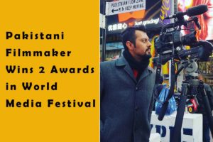 Pakistani Filmmaker Wins 2 Awards in World Media Festival for War Documentaries