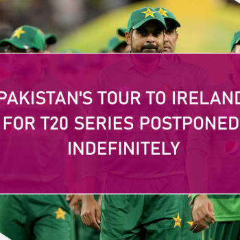 Pakistan's Tour to Ireland for T20 Series Postponed Indefinitely