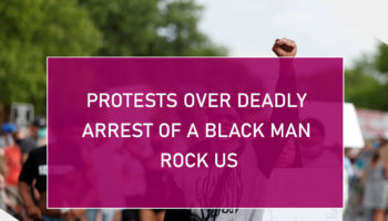Protests Over Deadly Arrest of a Black Man Rock US