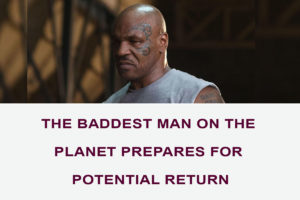 The Baddest Man on the Planet Prepares for Potential Return