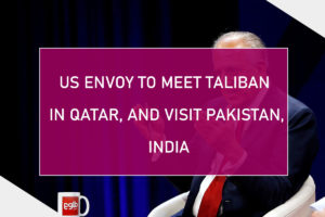US Envoy to meet Taliban in Qatar, and Visit Pakistan, India