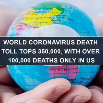 World Coronavirus Death Toll Tops 350,000, with over 100,000 Deaths only in US