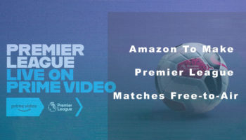 Amazon To Make Premier League Matches Free-to-Air