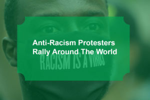 Anti-Racism Protesters Rally Around The World