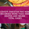 COVID19: Pakistan has now Recorded more than 3500 Deaths and 180,000 Total Cases