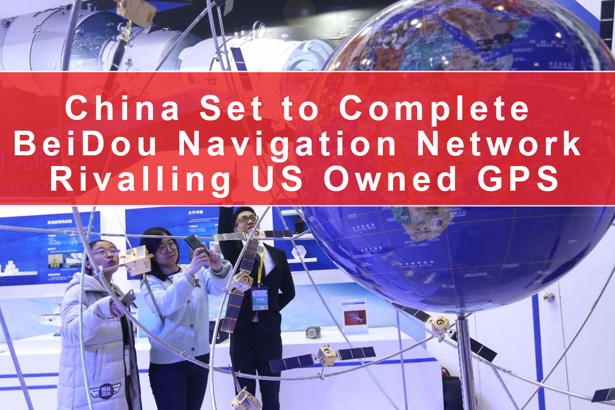 China Set to Complete BeiDou Navigation Network Rivalling US Owned GPS