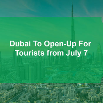 Dubai To Open-Up For Tourists from July 7