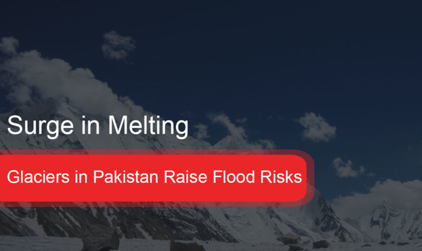 Glaciers in Pakistan Raise Flood Risks