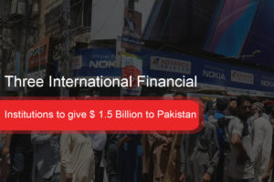 Institutions to give $ 1.5 Billion to Pakistan