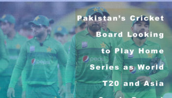 Pakistan's Cricket Board Looking to Play Home Series as World T20 and Asia Cup in Despair