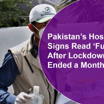 Pakistan's Hospital Signs Read 'Full' After Lockdown Ended a Month Ago