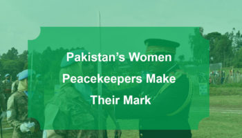 Pakistan's Women Peacekeepers Make Their Mark