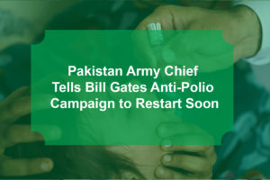 Pakistan Army Chief Tells Bill Gates Anti-Polio Campaign to Restart Soon