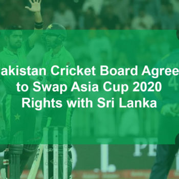 Pakistan Cricket Board Agrees to Swap Asia Cup 2020 Rights with Sri Lanka