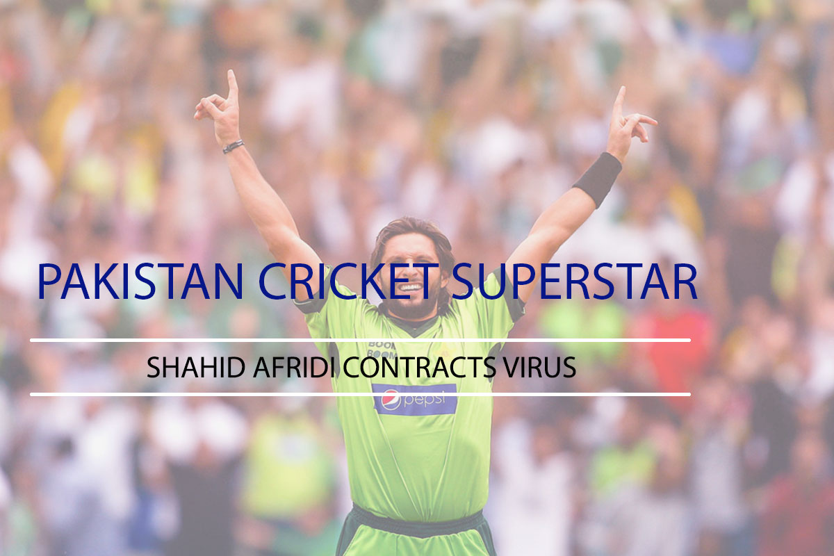 Pakistan Cricket Superstar Shahid Afridi Contracts Virus