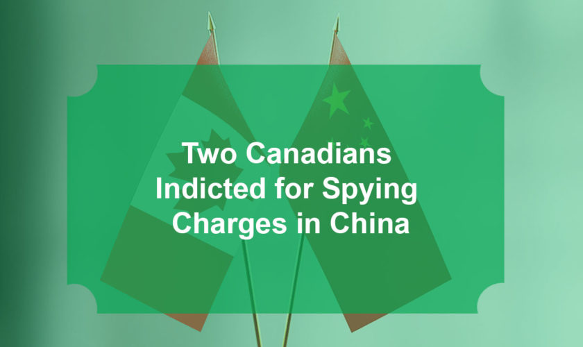 Two Canadians Indicted for Spying Charges in China