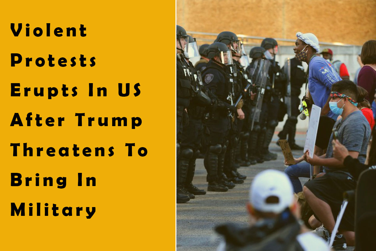 Violent Protests Erupts In US After Trump Threatens To Bring In Military