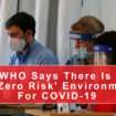 WHO Says There Is No 'Zero Risk' Environment For COVID-19