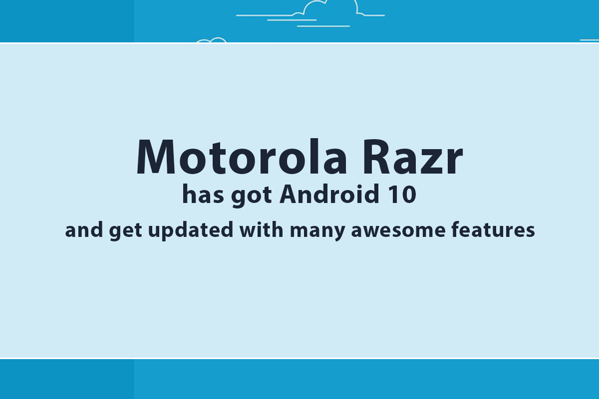Motorola Razr has got Android 10 and get updated with many awesome features