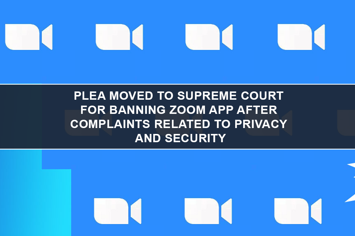 Plea moved to supreme court for Banning Zoom App after complaints related to privacy and Security